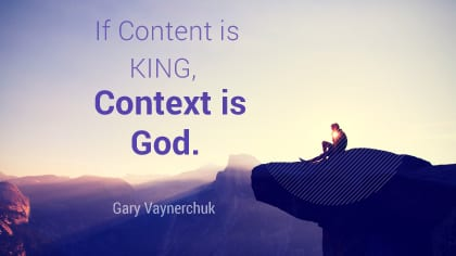gary vaynerchuk: if content is king. Context is God.