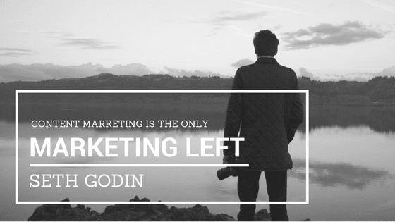seth godin: content marketing is the only marketing left